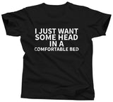 I Just Want Some Head In A Comfortable Bed Shirt - Unisex Tee - UMBUH