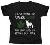 I Just Want To Smoke Weed and Hang With My French Bulldog Shirt - Unisex Tee - UMBUH
