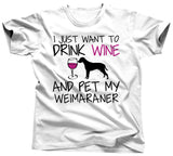 I Just Want To Drink Wine and Pet My Weimaraner T-Shirt - Unisex Tee - UMBUH