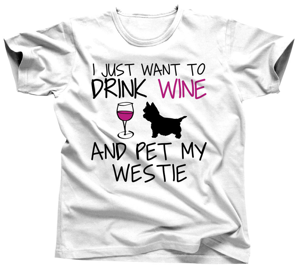 I Just Want To Drink Wine and Pet My Westie T-Shirt