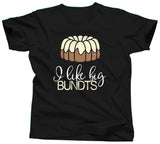 I Like Big Bundts T-Shirts - Unisex Tee - UMBUH