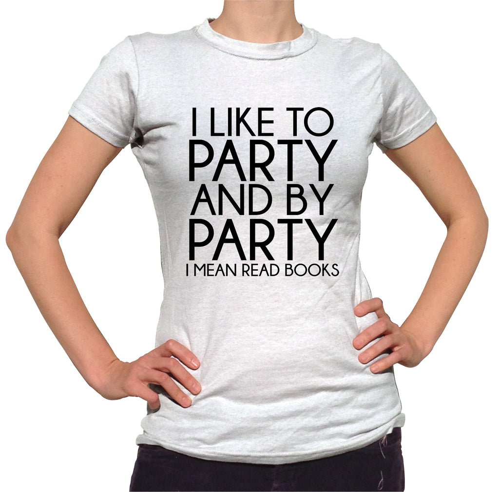 I Like To Party and By Party I Mean Read Books Shirt - Ladies Crew Neck - UMBUH