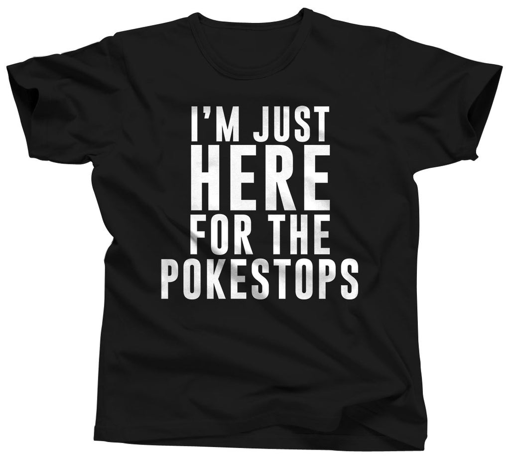 I'm Just Here For The PokeStops Pokemon T-Shirt - Unisex Tee - UMBUH