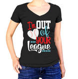 I'm Out Of Your League Shirt - Ladies V Neck - UMBUH