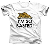 I'm So Basted Thanksgiving Shirt - Unisex Tee - UMBUH
