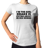 I'm The Girl Drake Is Crying About Shirt - Ladies Crew Neck - UMBUH