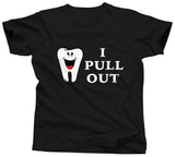 Dentist I Pull Out Shirt - Unisex Tee - UMBUH