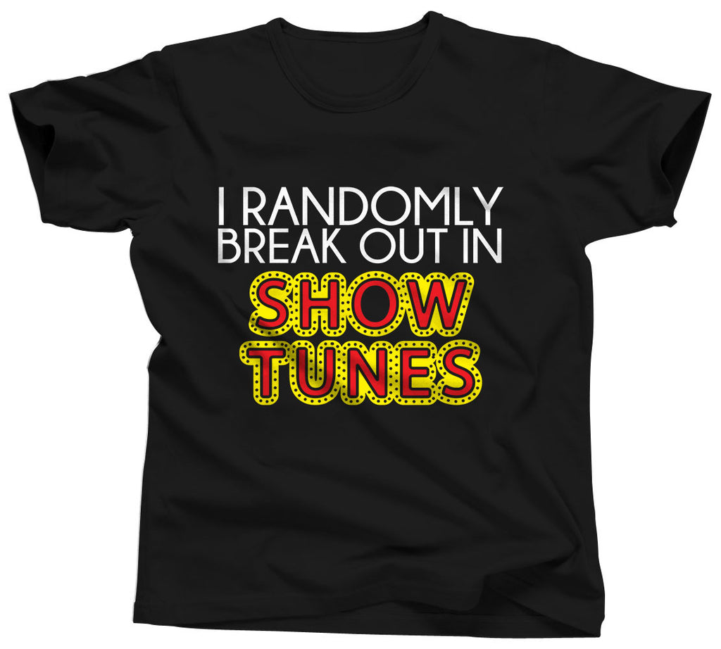 I Randomly Break Out In Show Tunes Shirt - Unisex Tee - UMBUH