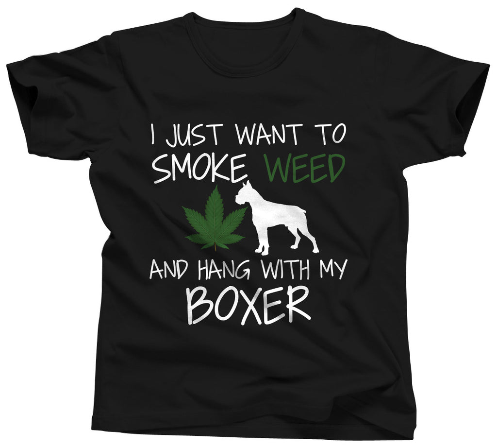 I Just Want To Smoke Weed and Hang With My Boxer Shirt - Unisex Tee - UMBUH
