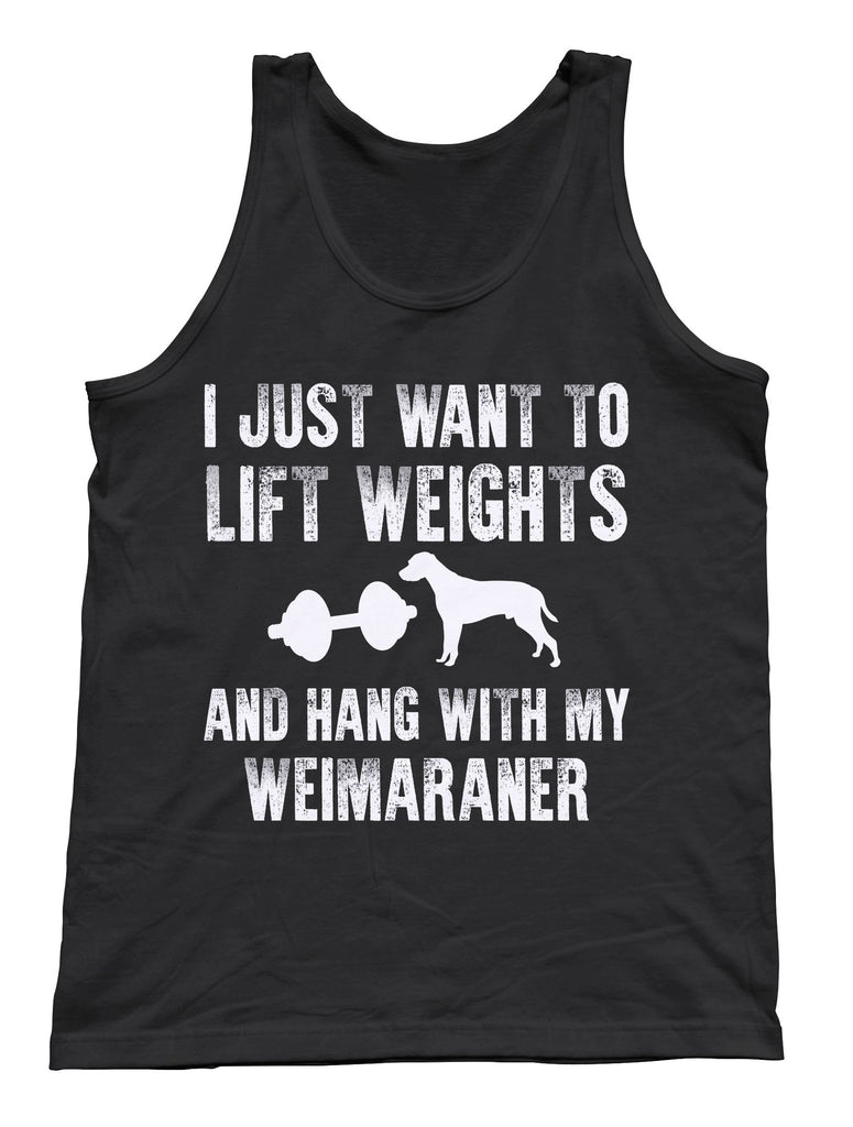 I Just Want To Lift Weights and Hang With My Weimaraner Tank - Unisex Tank - UMBUH