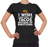 I Wish I Was Full Of Tacos Instead Of Emotions Shirt - Ladies Crew Neck - UMBUH