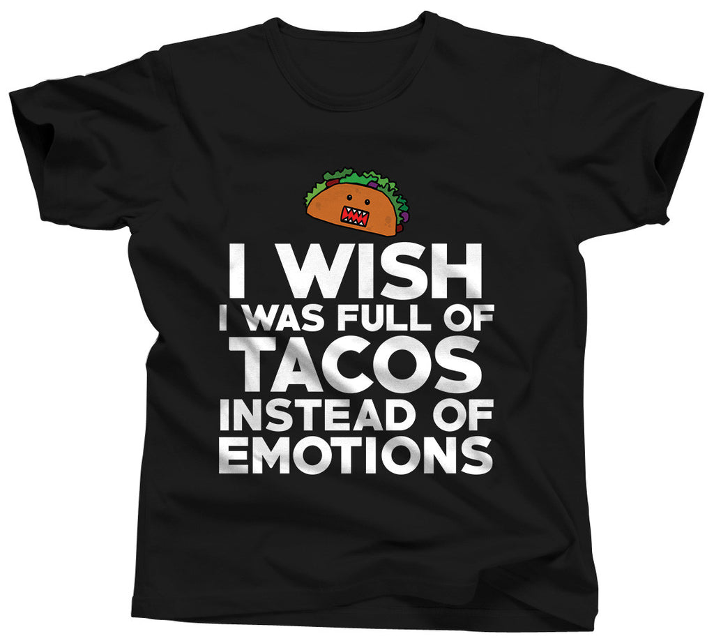 I Wish I Was Full Of Tacos Instead Of Emotions Tshirt - Unisex Tee - UMBUH