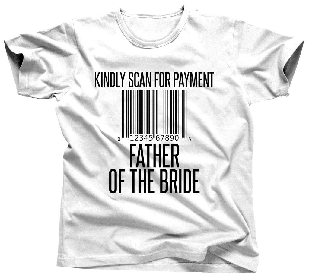 Kindly Scan For Payment Father of The Bride Shirt - Unisex Tee - UMBUH
