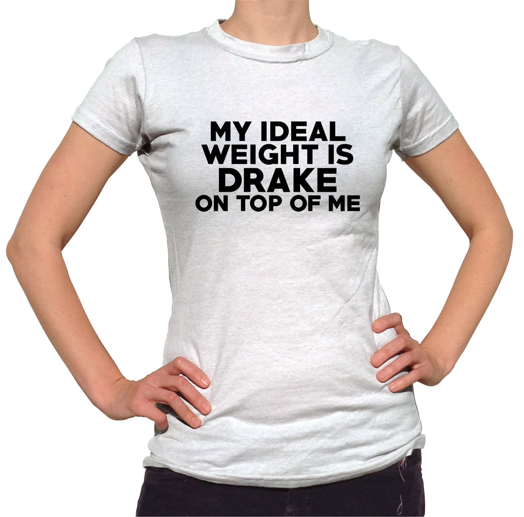 My Ideal Weight Is Drake On Top Of Me Shirt - Ladies Crew Neck - UMBUH