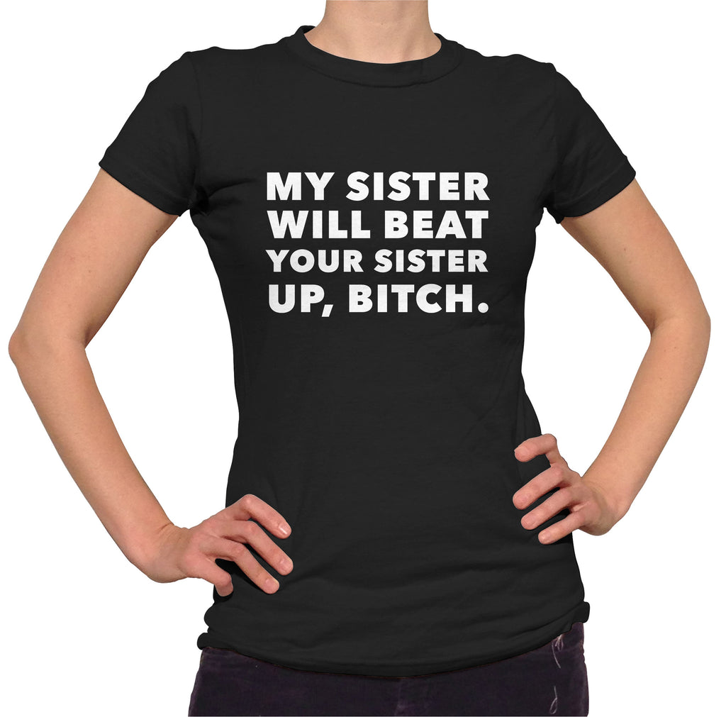 My Sister Will Beat Your Sister Up T-Shirt - Ladies Crew Neck - UMBUH