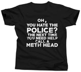 Oh You Hate The Police Call A Meth Head T-Shirt - Unisex Tee - UMBUH