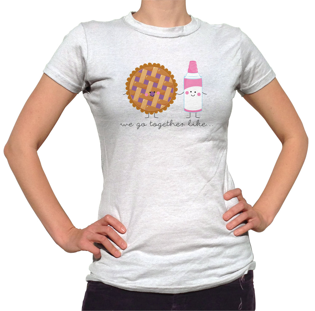 We Go Together Like Pie And Whipped Cream T-Shirt - Ladies Crew Neck - UMBUH