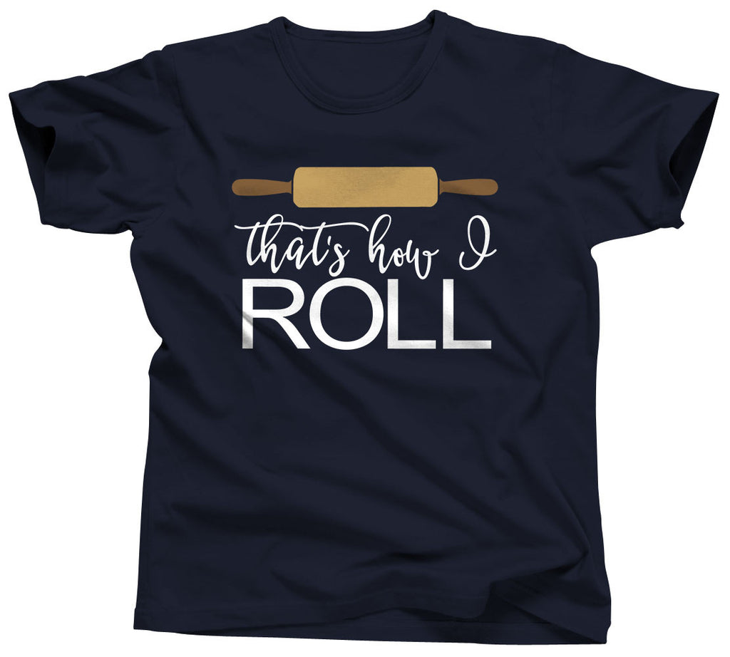 That's How I Roll T-Shirt - Unisex Tee - UMBUH