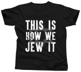 This Is How We Jew It Shirt - Unisex Tee - UMBUH