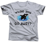 Whale You Go Away T-Shirt - Unisex Tee - UMBUH