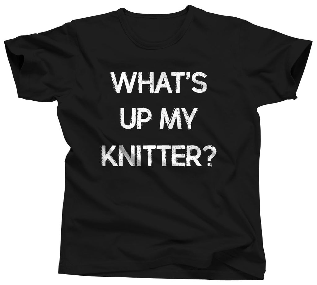 What's Up My Knitter T-Shirt - Unisex Tee - UMBUH