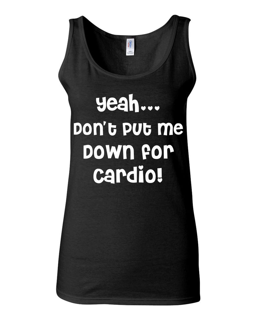 Yeah Don't Put Me Down For Cardio Tank - JUNIOR FIT TANK - UMBUH