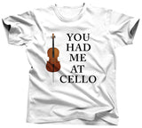 You Had Me At Cello T-Shirt - Unisex Tee - UMBUH