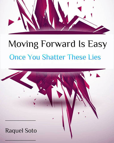 Moving Forward Is Easy ~ Once You Shatter These Lies