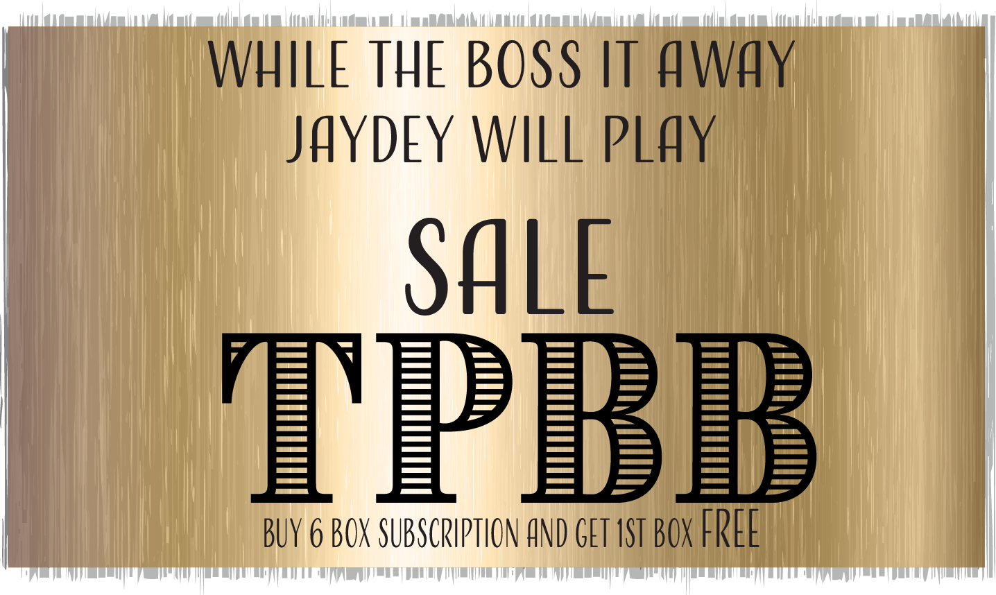 While to Boss is Away SALE - TPBB