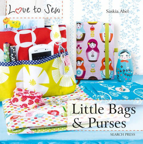 Love to Sew Book - Little Bags and Purses by Saskia Abel