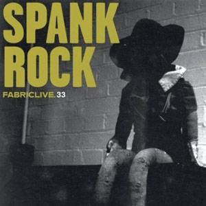 Spank Rock - Fabriclive.33, Mixed CD