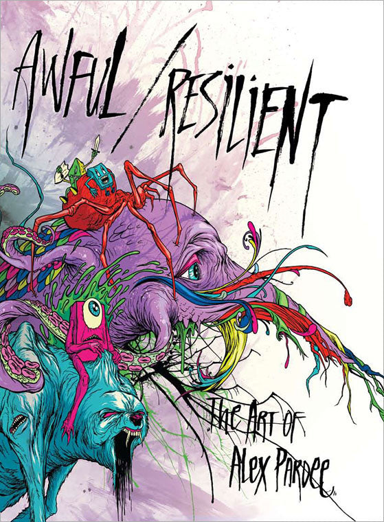 Awful Resilient - The Art of Alex Pardee, Hardcover - The Giant Peach - 1
