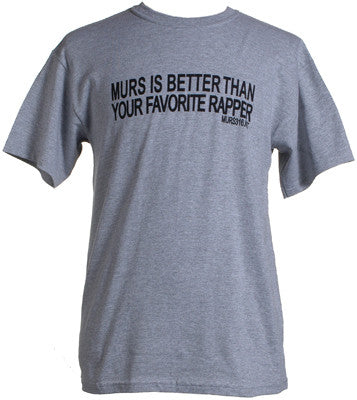 Murs - Murs Is Better Than Your Favorite Rapper Men's Shirt, Grey