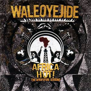 Wale Oyejide - Africa Hot! The Afrofuture Sessions, CD - The Giant Peach
