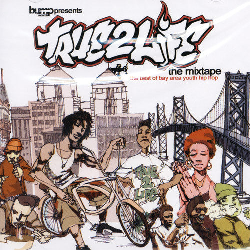 Bump Records - True 2 Life: The Best of Bay Area Youth Hip Hop, Mix CD - The Giant Peach