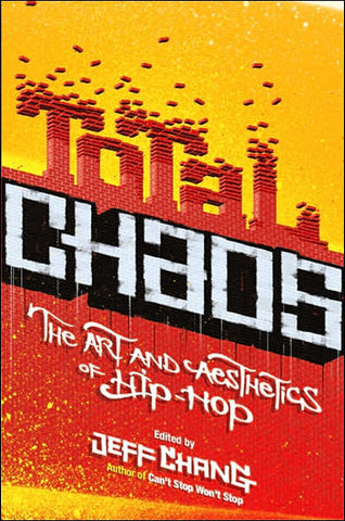 Jeff Chang - Total Chaos: The Art and Aesthetics of Hip-Hop, Paperback