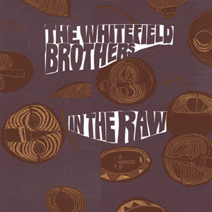 Whitefield Brothers, The - In The Raw (w/ FREE 45), CD