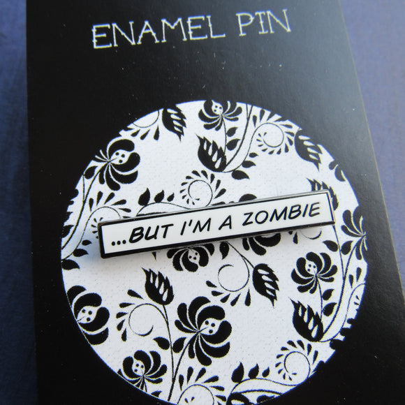 But I'm a Zombie - Hard Enamel Pin