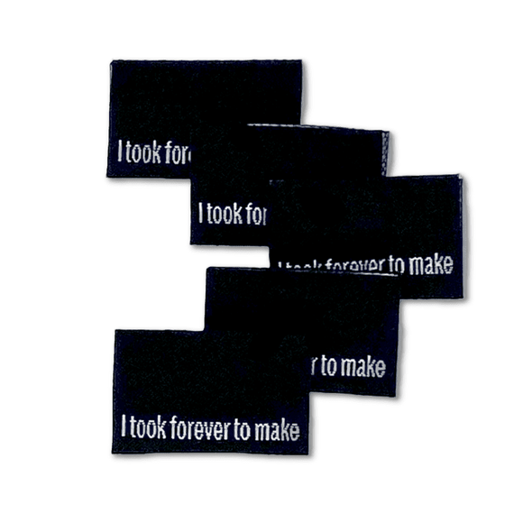 I took forever to make | Woven Sew-in Labels - Pack of 5