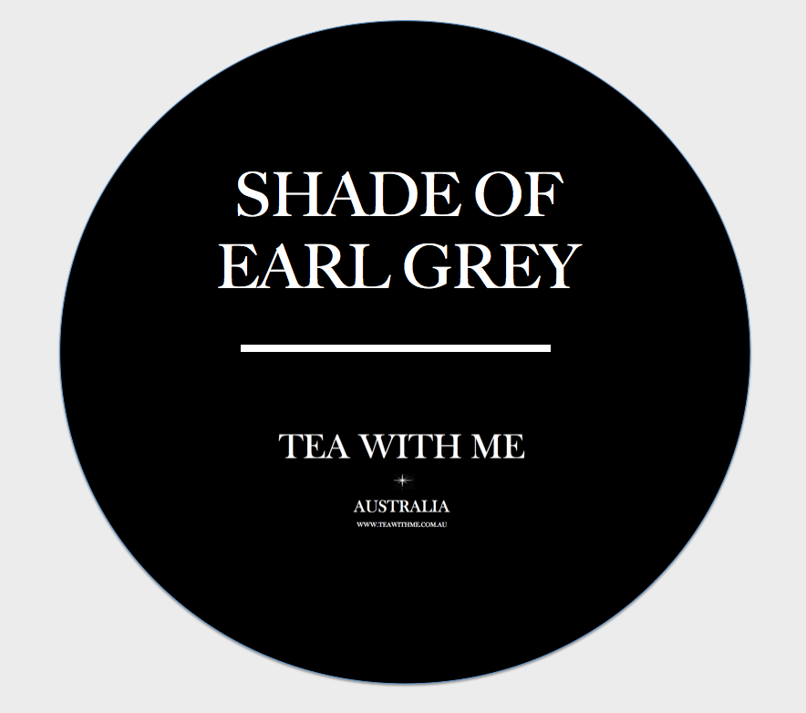 Shade of Earl Grey - Tea with me