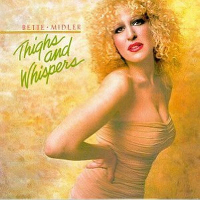 Bette Midler ‎– Thighs And Whispers