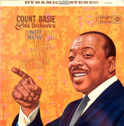 Count Basie Orchestra ‎– Not Now, I'll Tell You When
