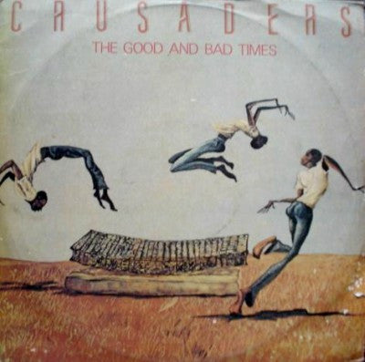 Crusaders ‎– The Good And Bad Times