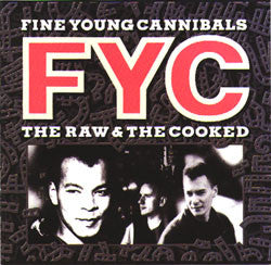 Fine Young Cannibals ‎– The Raw & The Cooked