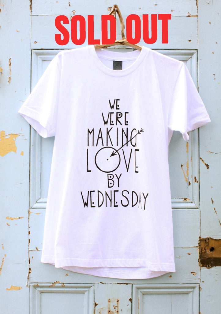 'We Were Making Love By Wednesday' Ethical T-Shirt