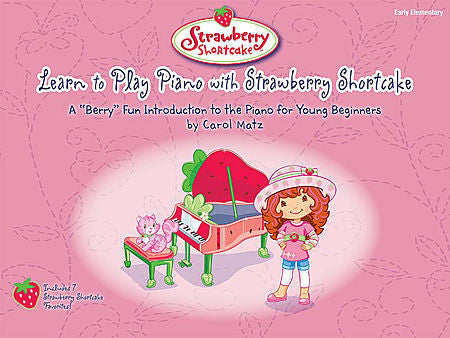 Matz, Carol - Learn to Play Piano with Strawberry Shortcake - Piano Method Volume*