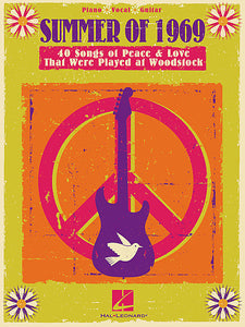 Summer of 1969 40 Songs of Peace & Love That Were Played at Woodstock Piano/Vocal/Guitar Songbook P/V/G