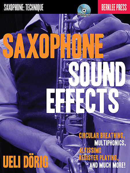 Saxophone Sound Effects Circular Breathing, Multiphonics, Altissimo Register Playing and Much More! by Ueli Dorig Berklee Guide Book/CD Pack