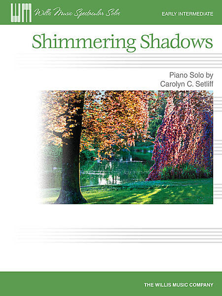 Shimmering Shadows Early Intermediate Level Carolyn C. Setliff Early Intermediate Level Willis