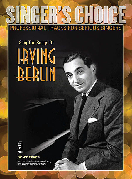 Sing the Songs of Irving Berlin Singer's Choice - Professional Tracks for Serious Singers - For Male Singers